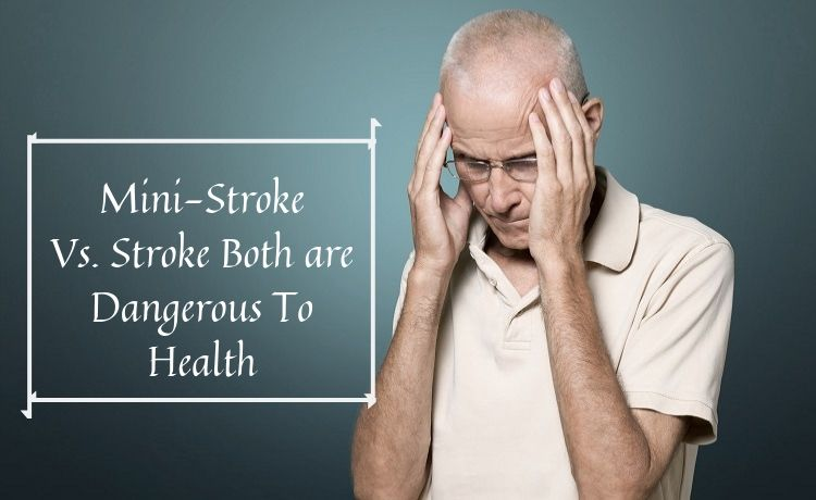 Mini-Stroke Vs. Stroke Both are Dangerous To Health.