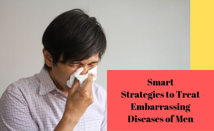 Smart Strategies to Treat Embarrassing Diseases of Men